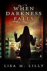 When Darkness Falls: A Supernatural Suspense Novel