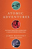Atomic Adventures: Secret Islands, Forgotten N-Rays, and Isotopic Murder: A Journey into the Wild World of Nuclear Science