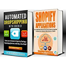 Shopify Dropshipping: 2 in 1: Automated Dropshipping with Oberlo AND Shopify Applications (How to Make Money Online and Earn Passive Income by Automating your eCommerce Online Business on Shopify)