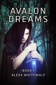Avalon Dreams (Avalon Chronicles Book 1) by [Whitewolf, Alexa]