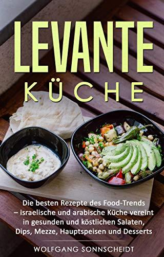 Levante Küche: Die Besten Rezepte Des Food Trends   Israelische Und Arabische  Küche Vereint