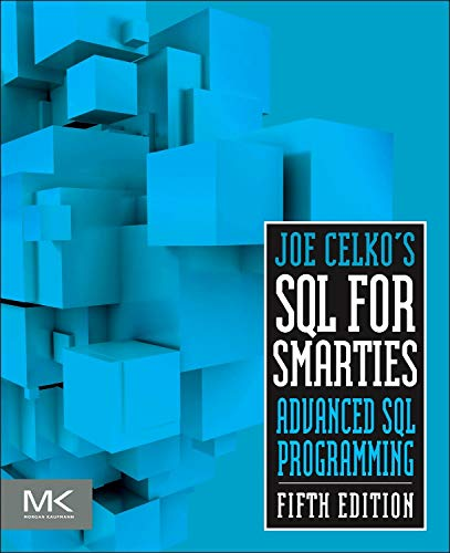 (Joe Celko's SQL for Smarties: Advanced SQL Programming (The Morgan Kaufmann Series in Data Management Systems))