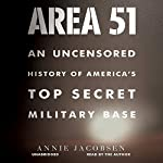 Area 51: An Uncensored History of America's Top Secret Military Base | Annie Jacobsen