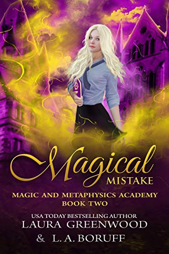 Magical Mistake Magic and Metaphysics Academy Paranormal Reverse Harem Witches L.A. Boruff Laura Greenwood