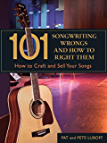 101 Songwriting Wrongs and How to Right Them: How to Craft and Sell Your Songs (101 Things)
