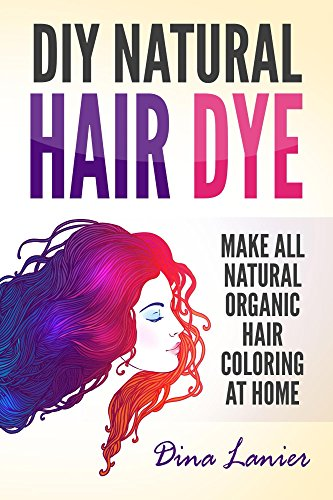 DIY Natural Hair Dye: Make All Natural Organic Hair Color At Home