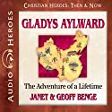 Gladys Aylward: The Adventure of a Lifetime (Christian Heroes: Then & Now) Audiobook by Janet Benge, Geoff Benge Narrated by Rebecca Gallagher