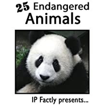 25 of the Worlds Most Endangered Animals. Amazing facts, photos and video links to some of the most endangered species in the world. (25 Amazing Animals Series Book 19)