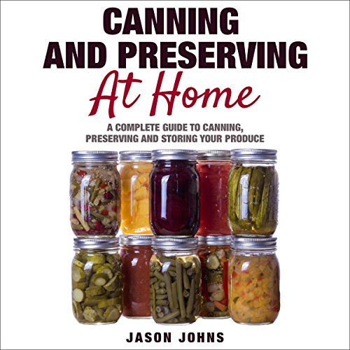 D.O.W.N.L.O.A.D Canning & Preserving at Home: A Complete Guide to Canning, Preserving and Storing Your Produce<br />[E.P.U.B]