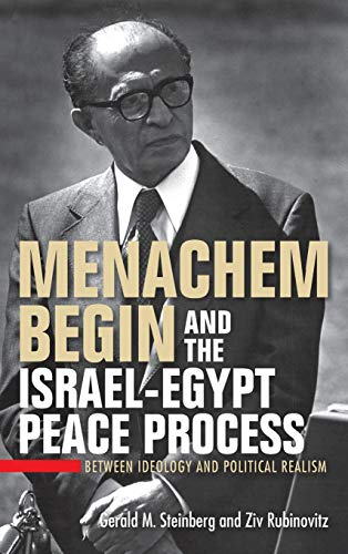 Menachem Begin and the Israel-Egypt Peace Process: Between Ideology and Political Realism (Perspectives on Israel Studies)