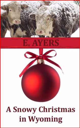 A Snowy Christmas in Wyoming (Creed's Crossing Book 1) by [Ayers, E.]