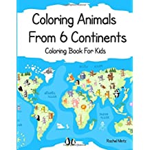 "Coloring Animals From 6 Continents - Coloring Book For Kids: Wildlife From the Desert to The North Pole - African Savannah | Australia | Asia | Antarctica | Europe | America – Large Format 8"" X 11"" Colouring Book"
