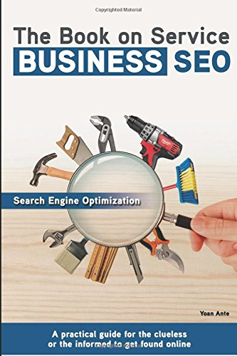 Read Online The Book on Service Business SEO: A practical guide for the clueless or the informed to get found online ebook