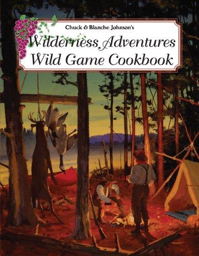 Wilderness Adventures Wild Game Cookbook by Chuck Johnson, Blanche Johnson