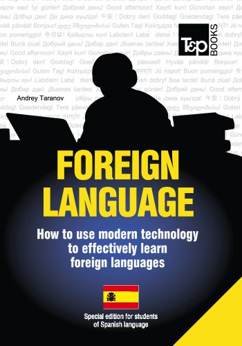 FOREIGN LANGUAGE - How to use modern technology to effectively learn foreign languages. Special edition for students of Spanish language (English Edition)