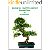 Caring For Your Chinese Elm Bonsai Tree (English Edition)