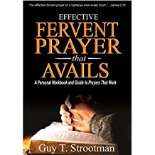 EFFECTIVE FERVENT PRAYER THAT AVAILS: A Personal Workbook And Guide To Prayers That Work