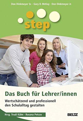STEP - Das Buch für Lehrer/innen: Wertschätzend und professionell den Schulalltag gestalten