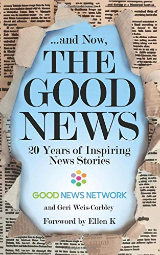 ... And Now, The Good News 20 Years of Inspiring News Stories [Weis-Corbley, Geri - Network, Good News] (Tapa Blanda)