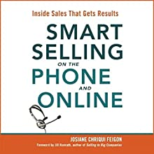 Smart Selling on the Phone and Online: Inside Sales That Gets Results Audiobook by Josiane Chriqui Feigon Narrated by Josiane Chriqui Feigon