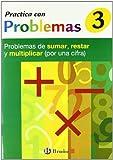 3 Practica con problemas de sumar, restar y multiplicar 1 cifra (Castellano - Material Complementario - Practica Con Problemas)