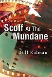 Scoff at the Mundane, Bill Kalman, 1441569723