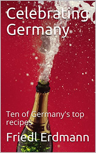 Celebrating Germany: Ten of Germany's top recipes (Foreign Flavors) by Friedl Erdmann