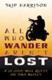 All Who Wander Aren't Lost, Skip Harrison, 0741447975