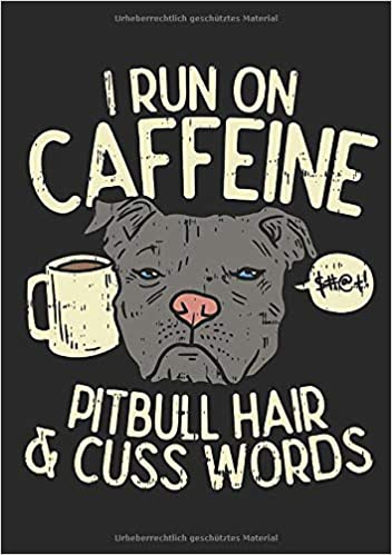 Pitbull Notizbuch: I Run On Caffeine Pitbull Hair & Cuss ...