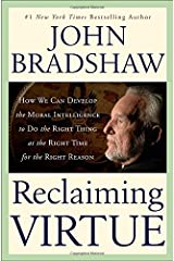 Reclaiming Virtue: How We Can Develop the Moral Intelligence to Do the Right Thing at the Right Time for the Right Reason Hardcover