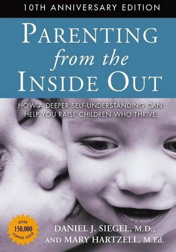 Parenting From The Inside Out (Mindful Parenting) by Daniel J. Siegel & Mary Hartzell (2014-07-03)