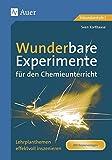 Wunderbare Experimente für den Chemieunterricht: Lehrplanthemen effektvoll inszenieren, Mit Kopiervorlagen (5. bis 10. Klasse)