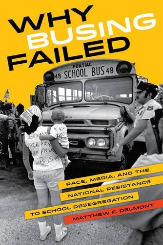 Why Busing Failed: Race, Media, and the National Resistance to School Desegregation (American Crossroads)