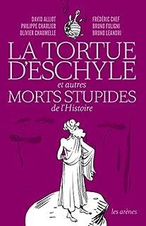 La tortue d'Eschyle et autres morts stupides de l'histoire, Collectif