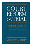 Court Reform On Trial, Malcolm M. Feeley, 0465014372