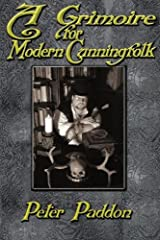 A Grimoire for Modern Cunning Folk: A Practical Guide to Witchcraft on the Crooked Path
