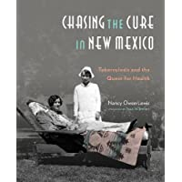 Chasing the Cure in New Mexico:  Tuberculosis and the Quest for Health: Tuberculosis...