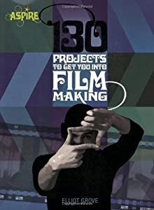 130 Projects to Get You into Filmmaking (Aspire Series)
