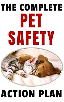 The Complete Pet Safety Action Plan: How to Keep Your Dog or Cat Safe from the Next Big Disaster by [Brindle, Damian]
