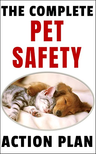 The Complete Pet Safety Action Plan: How to Keep Your Dog or Cat Safe from the Next Big Disaster Brindle Natural