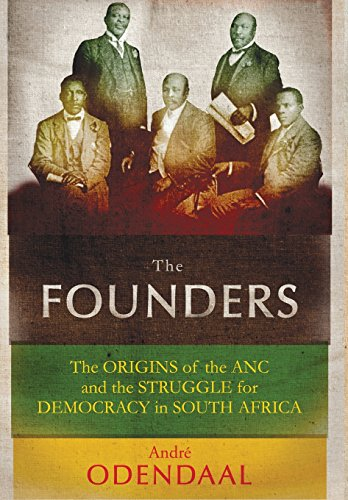 The Founders: The Origins of the ANC and the Struggle for Democracy in South Africa