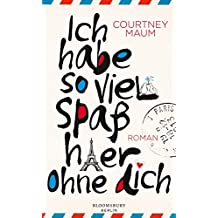 Ich habe so viel Spaß hier ohne dich: Roman (German Edition)