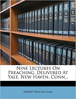 Book Nine Lectures On Preaching. Delivered At Yale, New Haven, Conn...