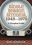Single Season Sitcoms, 1948-1979, Bob Leszczak, 0786468122