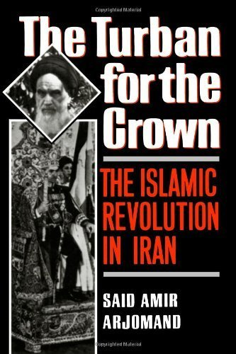 Turban for the Crown: The Islamic Revolution in Iran (Studies in Middle Eastern History) by Arjomand, Said Amir (1989) Paperback (The Turban For The Crown)
