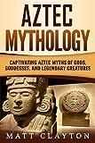 Aztec Mythology: Captivating Aztec Myths of