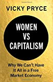 """Vicky Pryce, """"Women vs. Capitalism: Why We Can't Have It All in a Free Market Economy"""" (Hurst, 2019)"""