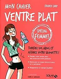 Mon cahier ventre plat - spécial femmes par France Carp