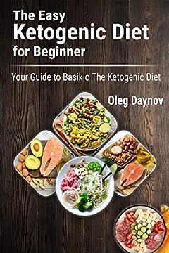 The Easy Ketogenic Diet for Beginner: Your Guide to Basik o The Ketogenic Diet