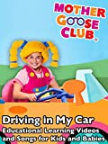 Driving in My Car - Educational Learning Videos and Songs for Kids and Babies - Mother Goose Club